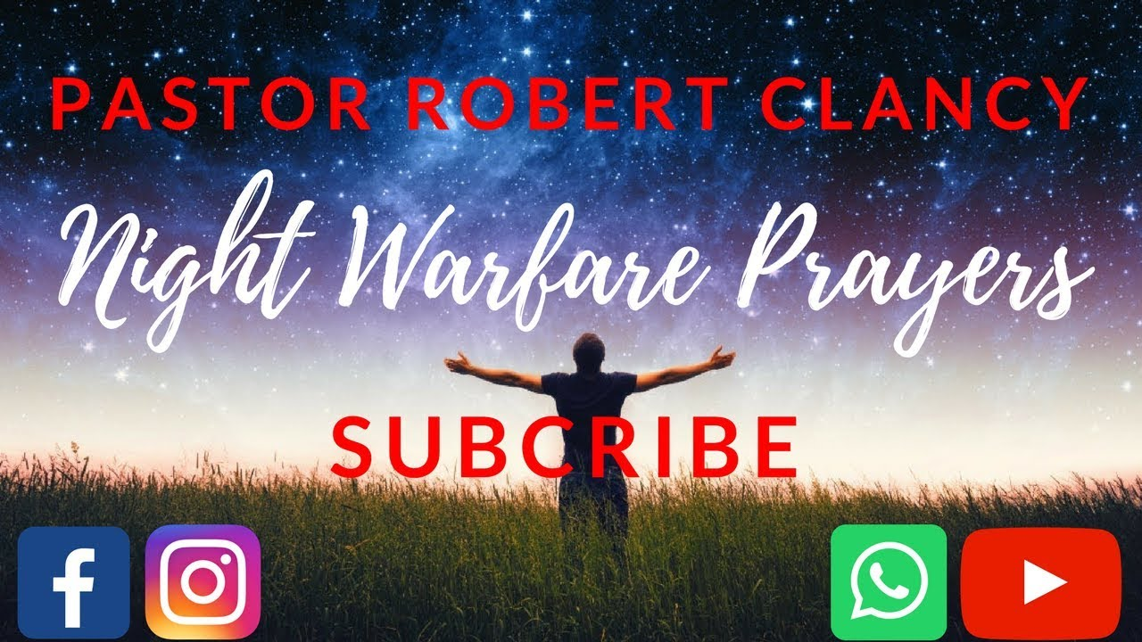 NIGHT SPIRITUAL WARFARE PRAYERS - PST ROBERT CLANCY
