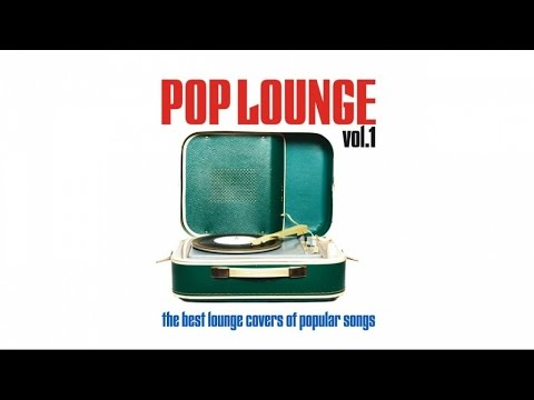 Pop Lounge vol.1 - Best Covers Popular Hit Songs Chill Out Strange Versions HQ 1 Hour