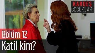 Kardeş Çocukları 12. Bölüm - Katil Kim?