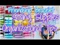 Friendship Bracelet, String, Supplies, and Organizational Tips