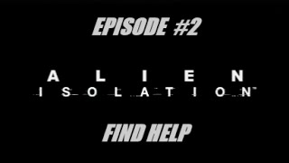Alien: Isolation | Ep. 2 | Lets Find Help