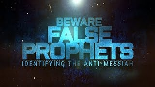 Beware False Prophets (Identifying the Anti-Messiah)