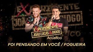 João Lucas & Diogo -  Foi Pensando em Você / Fogueira (Experimente João Lucas & Diogo Acústico)