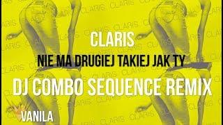 Claris - Nie Ma Drugiej Takiej Jak Ty (DJ COMBO SEQUENCE REMIX)