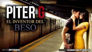 Piter-G | El inventor del beso (VIDEOCLIP YA DISPONIBLE EN EL CANAL)