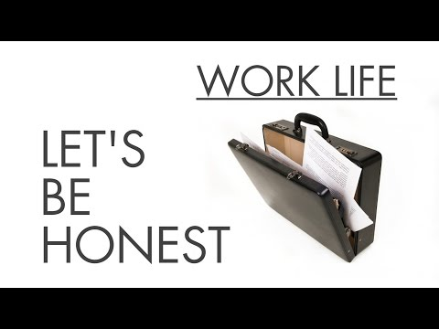 Work Life - Let's Be Honest