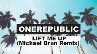 OneRepublic - Lift Me Up (Michael Brun Remix/Audio)