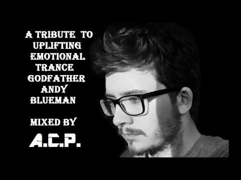 A Tribute To Uplifting Emotional Trance Godfather Andy Blueman Mixed By A.C.P.