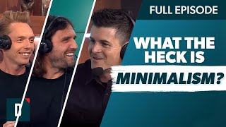 What the Heck Is Minimalism? with the Minimalists