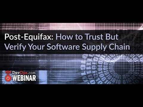 Post Equifax  How to Trust But Verify Your Software Supply Chain