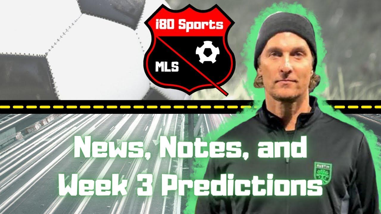 MLS Pod- News, Notes, and Week 3 Predictions