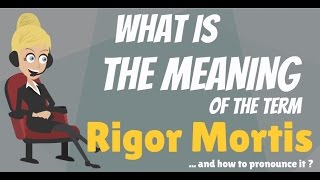 What Is RIGOR MORTIS? What Does RIGOR MORTIS Mean? RIGOR MORTIS Meaning, Definition & Explanation