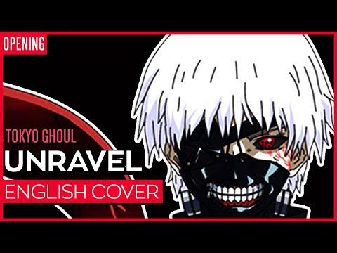 Tokyo Ghoul Opening - Unravel (ENGLISH) Ver. Kuraiinu (FULL)