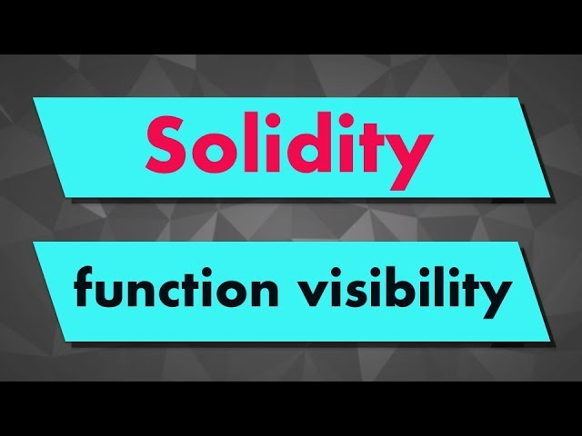 Solidity Tutorial: Function visibility (external, public, internal & private)