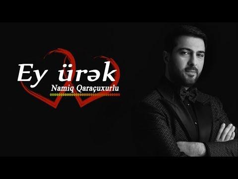 Namiq Qaraçuxurlu - Ey ürək (Şeir)