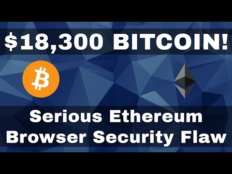 Crypto News | $18,300 Bitcoin! Ethereum Browser Bug Puts Funds At Risk. Regulation Coming To ICO's?