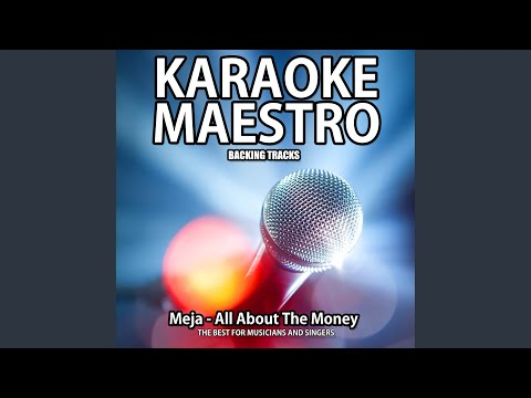 All About the Money (Karaoke Version) (Originally Performed By Meja)