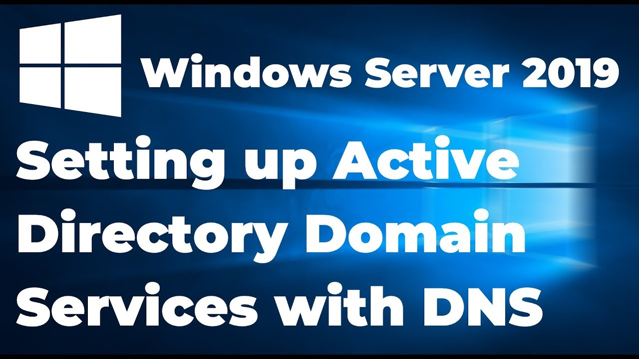 Setting up Active Directory in Windows Server 2019 (Step By Step Guide)