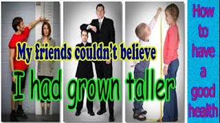 How to get taller | My friends couldn't believe I had grown taller