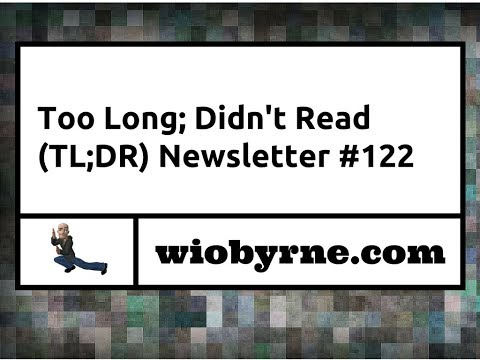 Too Long; Didn't Read (TL;DR) #122 - 11/04/2017