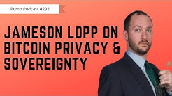 Pomp Podcast #292: Jameson Lopp on Bitcoin Privacy & Sovereignty