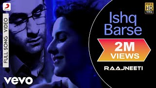 Raajneeti - Ranbir Kapoor, Katrina Kaif | Ishq Barse Video