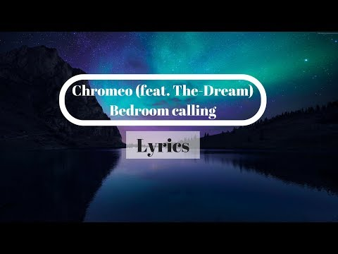 Chromeo - Bedroom Calling (feat  The Dream) ( Official Lyrics )