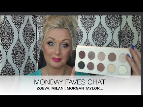 MONDAY FAVES CHAT - ZOEVA, MILANI, MORGAN TAYLOR