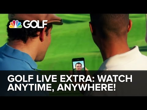 Golf Live Extra! Watch Golf Channel Anytime, Anywhere