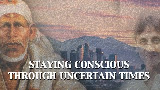Staying Conscious Through Uncertain Times | Living the Teachings of Sai Baba