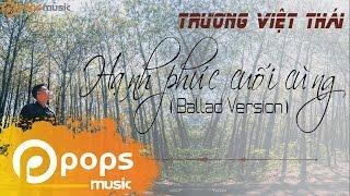 Hạnh Phúc Cuối Cùng (Ballad Version) - Trương Việt Thái
