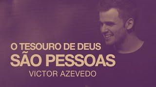 O TESOURO DE DEUS SÃO PESSOAS - VICTOR AZEVEDO