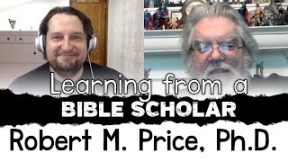 Learning from a Bible Scholar: Robert M Price, Ph.D.