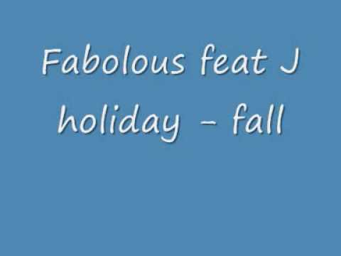 Fabolous feat J holiday fall