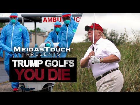 Trump Golfs, You Die