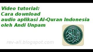 Video tutorial cara download audio aplikasi Al Quran Indonesia oleh AndiUnpam rev all blogspot com