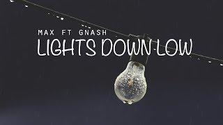 MAX ft Gnash - Lights Down Low (Lyrics / Lyrics Video)