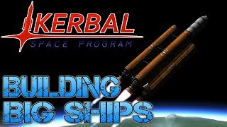 Kerbal Space Program - Part 6 | BUILDING BIG SHIPS