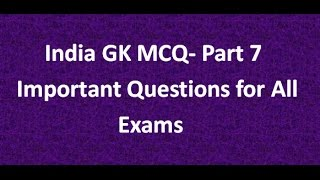 India GK Questions and Answers Part 7 for General Knowledge Exams