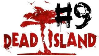 Dead Island: Walkthrough - Part 9 - Journey for Juice Packs! (Chapter 3: Busy Surviving)