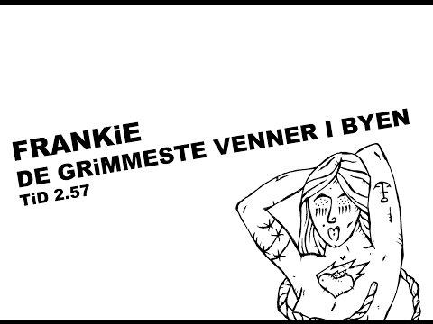 FRANKiE - De Grimmeste Venner I Byen