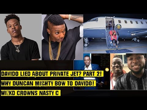 Davido Lied About Private Jet? Part 2! Why Duncan Mighty Bow To Davido! Wizkd Crowns Nasty C