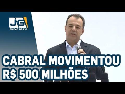 Cabral admite que movimentou R$ 500 milhões
