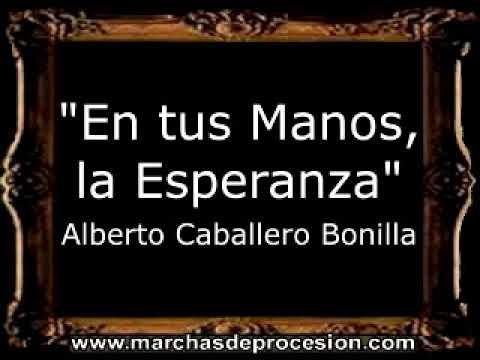 En tus Manos, la Esperanza - Alberto Caballero Bonilla [AM]