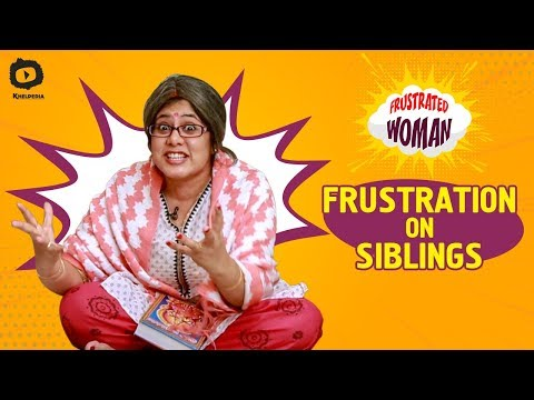 Frustrated Woman FRUSTRATION ON SIBLINGS | Frustrated Woman Latest Video | Sunaina | Khelpedia