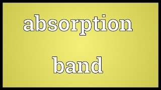 Absorption band Meaning