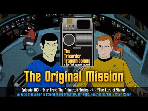 The Tricorder Transmissions (ep103) - Star Trek : The Animated Series #4 - The Lorelei Signal