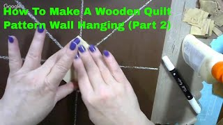 How to Make a Wooden Quilt Pattern Wall Hanging Part 2