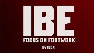 IBE   Focus on Footwork