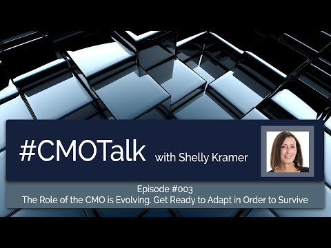 The Role of the CMO is Evolving - Get Ready to Adapt in Order to Survive CMOTalk 003